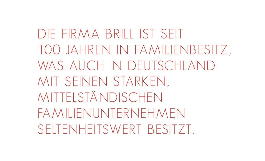 Die Firma Brill ist seit 100 Jahren in Familienbesitz, was auch in Deutschland mit seinen starken, mittelständischen Familienunternehmen Seltenheitswert besitzt.